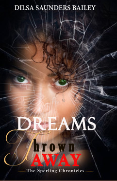 Dreams Thrown Away ~ The Sperling Chronicles by Dilsa Saunders Bailey